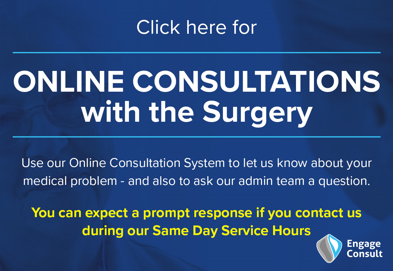 Click here for online consultations with the surgery use our online consultation system to let us know about your medical problem and also to ask our admin team a question you can expect a prompt response if you contact us during our same day service hours